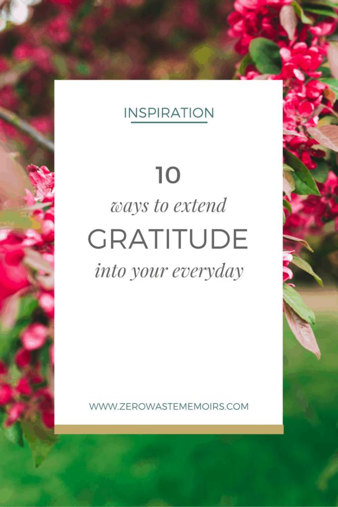 10 Ways to Extend Gratitude Into Your Everday| The Zero Waste Memoirs