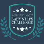 Welcome to the 30-Day Zero Waste Baby Steps Challenge!