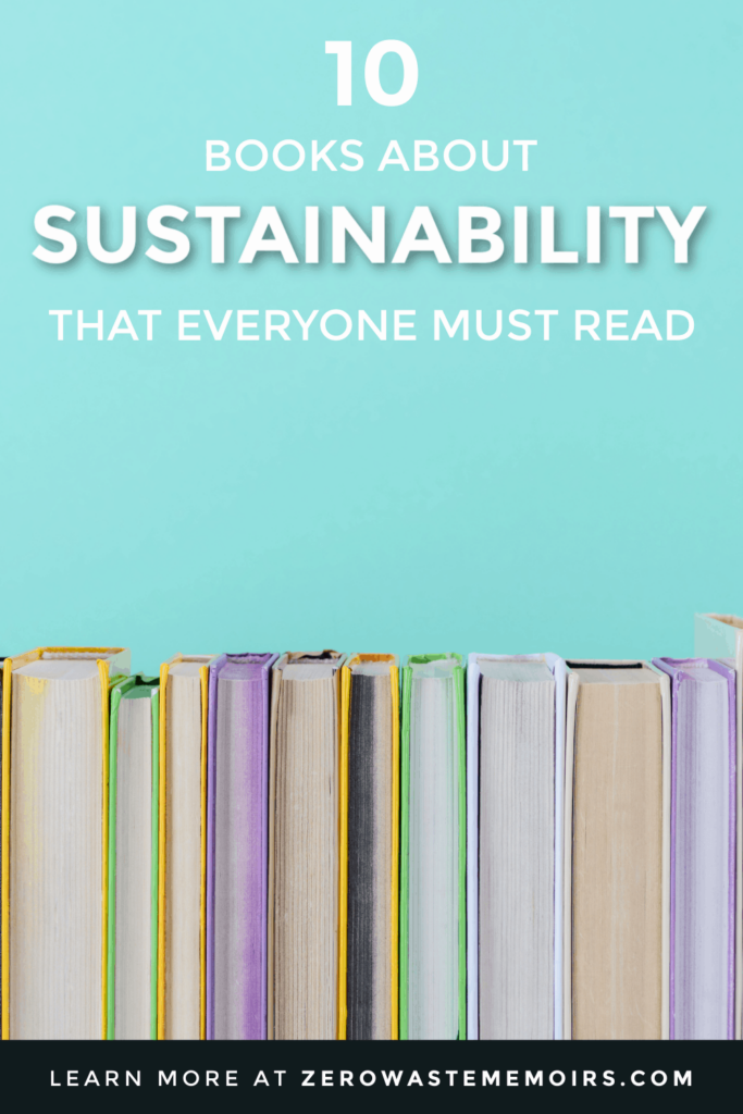 10 books about sustainability that everyone must read at least once in their lifetime! Start your more environmentally-aware lifestyle today.